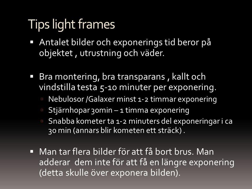 Tips dark frames  Dark frames tar bort brus och felaktiga pixlar  Ta många Dark frames (helst 8 eller fler).
