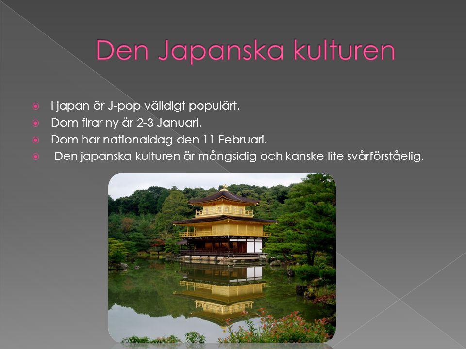  I japan är J-pop välldigt populärt.  Dom firar ny år 2-3 Januari.  Dom har nationaldag den 11 Februari.  Den japanska kulturen är mångsidig och k