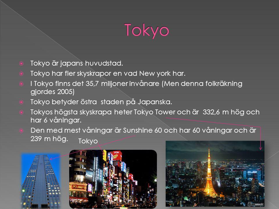  Tokyo är japans huvudstad.  Tokyo har fler skyskrapor en vad New york har.  I Tokyo finns det 35,7 miljoner invånare (Men denna folkräkning gjorde