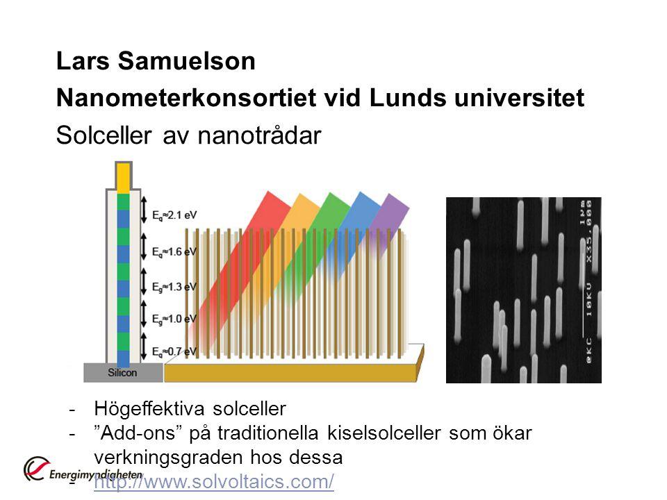 "Lars Samuelson Nanometerkonsortiet vid Lunds universitet Solceller av nanotrådar -Högeffektiva solceller -""Add-ons"" på traditionella kiselsolceller so"