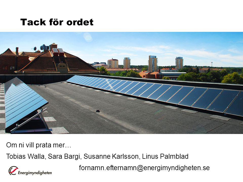Tack för ordet Om ni vill prata mer… Tobias Walla, Sara Bargi, Susanne Karlsson, Linus Palmblad fornamn.efternamn@energimyndigheten.se