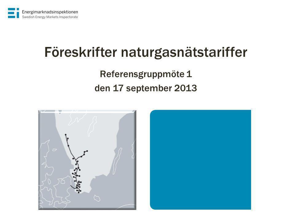 Referensgruppmöte 1 den 17 september 2013 Föreskrifter naturgasnätstariffer