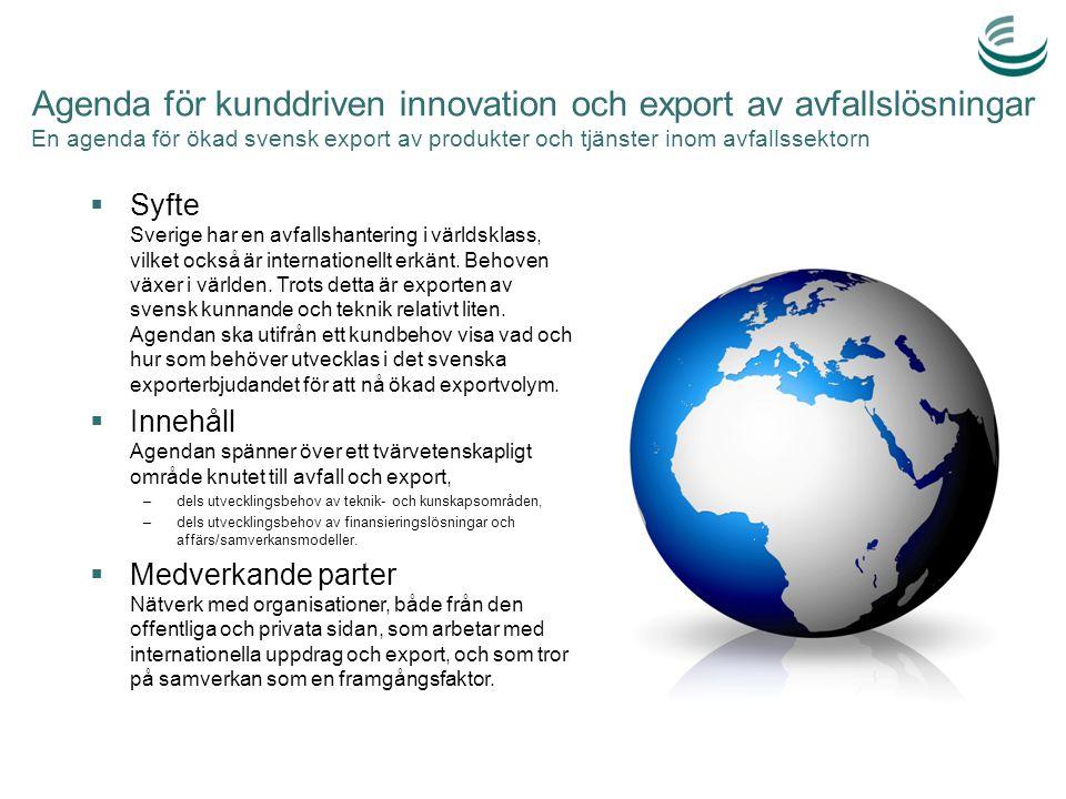 Agenda för kunddriven innovation och export av avfallslösningar En agenda för ökad svensk export av produkter och tjänster inom avfallssektorn  Syfte