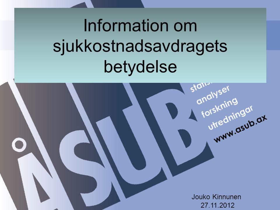 Information om sjukkostnadsavdragets betydelse Jouko Kinnunen 27.11.2012