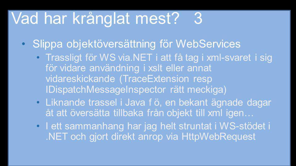Vad har krånglat mest? 3 •Slippa objektöversättning för WebServices •Trassligt för WS via.NET i att få tag i xml-svaret i sig för vidare användning i