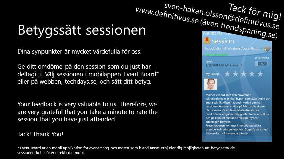 Dina synpunkter är mycket värdefulla för oss. Ge ditt omdöme på den session som du just har deltagit i. Välj sessionen i mobilappen Event Board* eller
