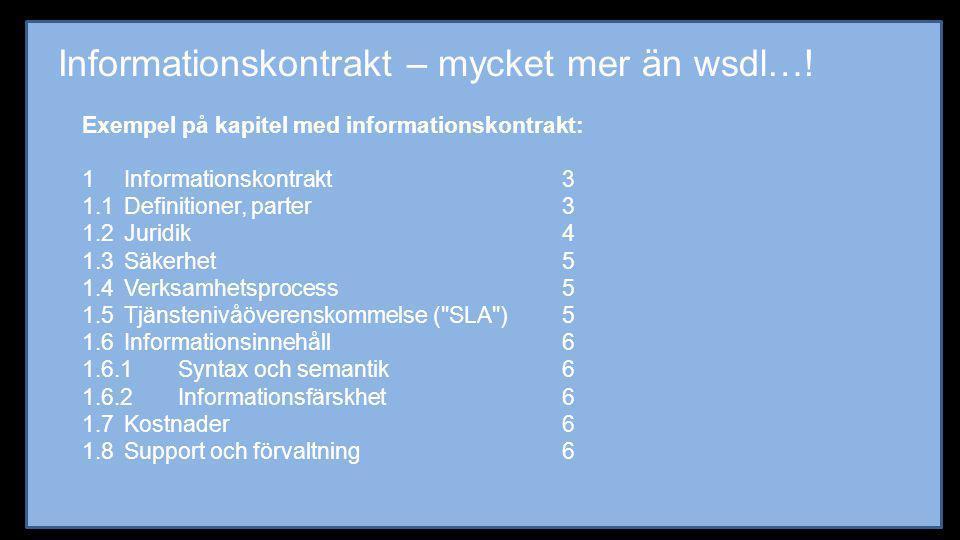 Informationskontrakt – mycket mer än wsdl…! Exempel på kapitel med informationskontrakt: 1 Informationskontrakt3 1.1 Definitioner, parter3 1.2 Juridik