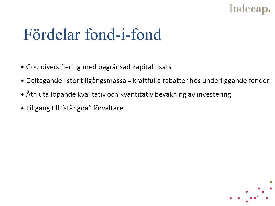 • God diversifiering med begränsad kapitalinsats • Deltagande i stor tillgångsmassa = kraftfulla rabatter hos underliggande fonder • Åtnjuta löpande kvalitativ och kvantitativ bevakning av investering • Tillgång till stängda förvaltare Fördelar fond-i-fond 6