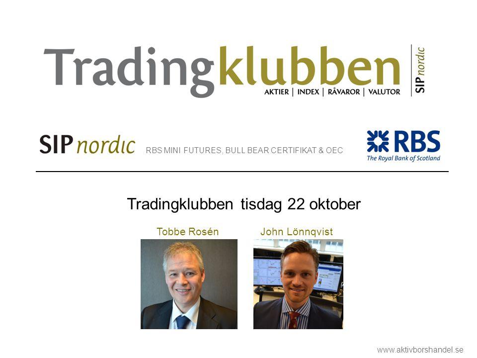 RBS MINI FUTURES, BULL BEAR CERTIFIKAT & OEC www.aktivborshandel.se Tradingklubben tisdag 22 oktober Tobbe Rosén John Lönnqvist