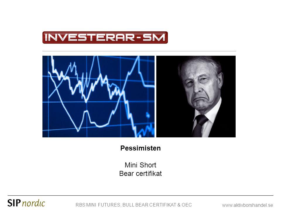 RBS MINI FUTURES, BULL BEAR CERTIFIKAT & OEC www.aktivborshandel.se Pessimisten Mini Short Bear certifikat