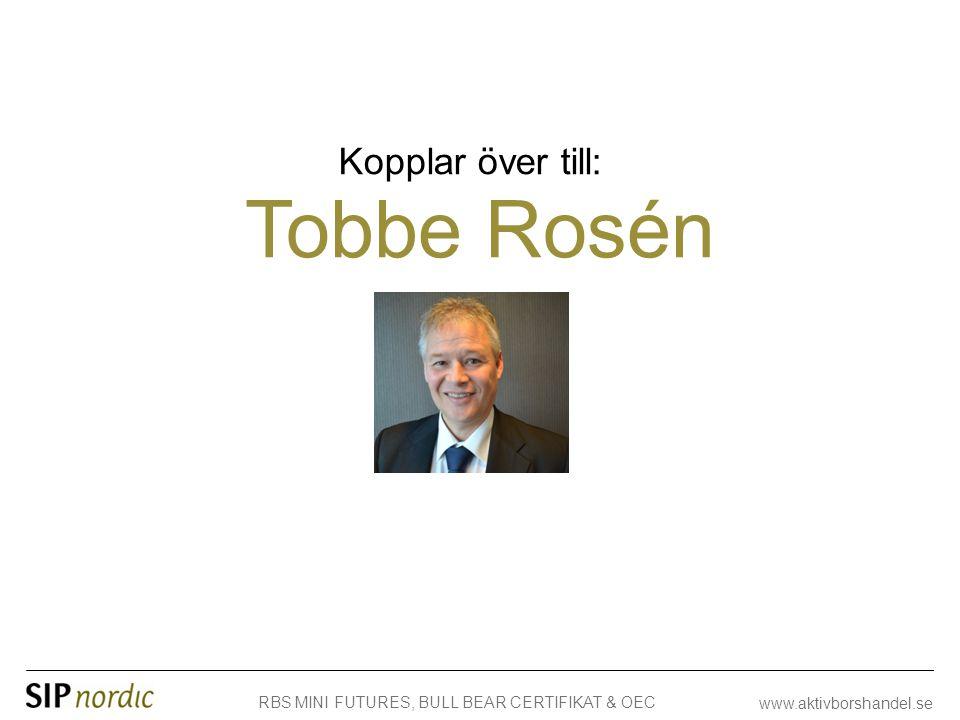 RBS MINI FUTURES, BULL BEAR CERTIFIKAT & OEC www.aktivborshandel.se Tobbe Rosén Kopplar över till: