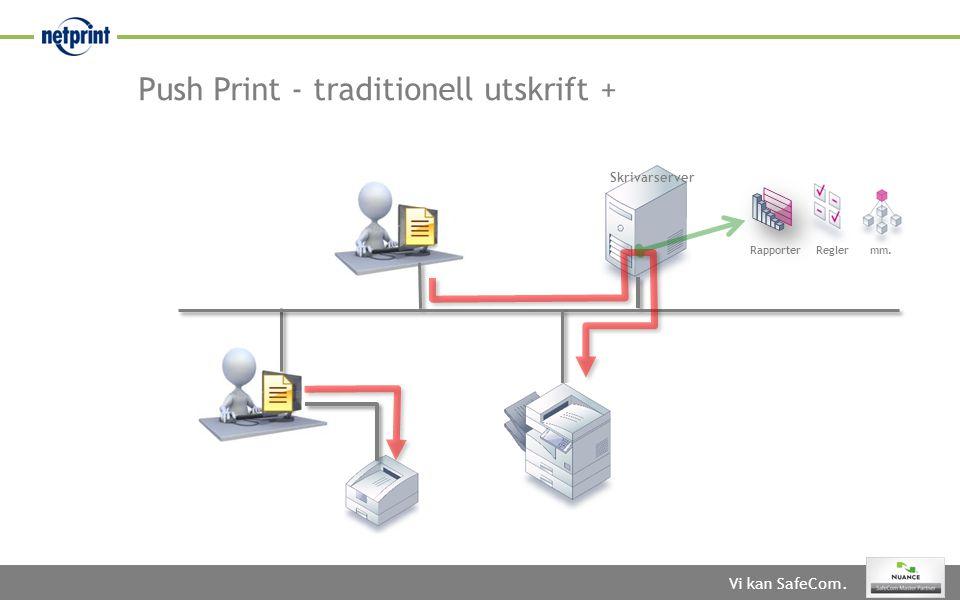 Vi kan SafeCom. Push Print - traditionell utskrift + Skrivarserver Rapporter Regler mm.