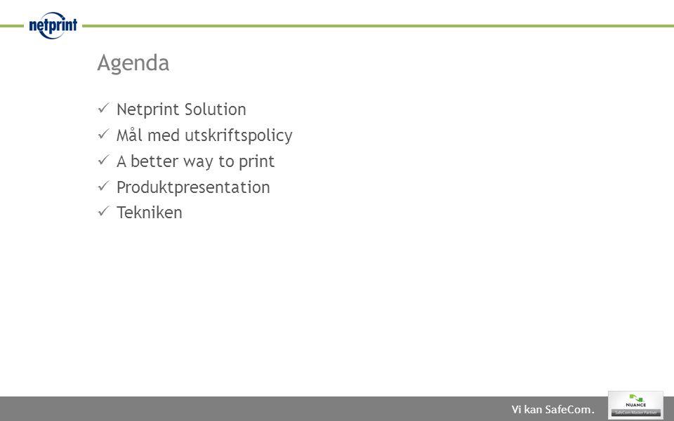 Agenda  Netprint Solution  Mål med utskriftspolicy  A better way to print  Produktpresentation  Tekniken