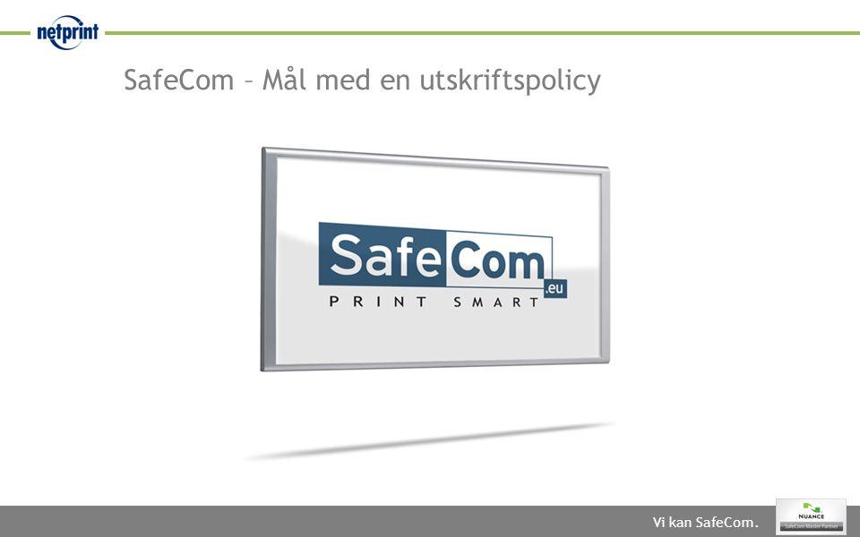 Vi kan SafeCom. SafeCom – Mål med en utskriftspolicy