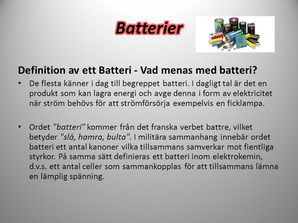 Definition av ett Batteri - Vad menas med batteri? • De flesta känner i dag till begreppet batteri. I dagligt tal är det en produkt som kan lagra ener