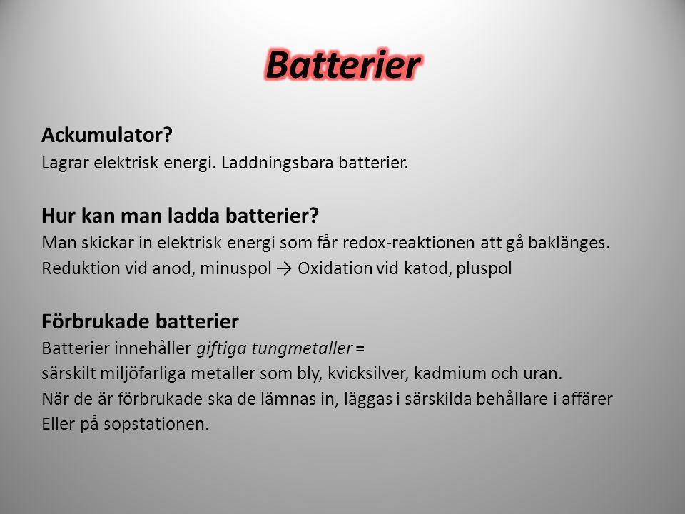 Ackumulator? Lagrar elektrisk energi. Laddningsbara batterier. Hur kan man ladda batterier? Man skickar in elektrisk energi som får redox-reaktionen a