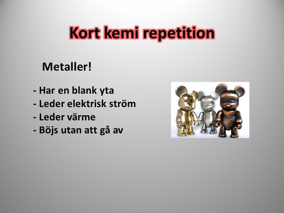 Metaller! - Har en blank yta - Leder elektrisk ström - Leder värme - Böjs utan att gå av