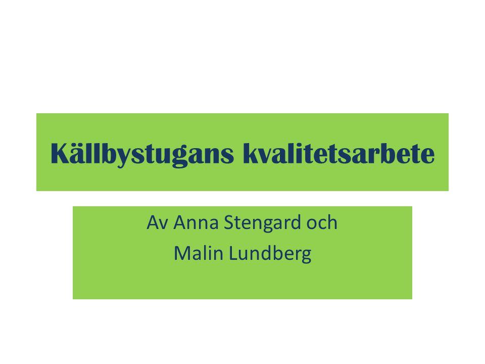 Källbystugans kvalitetsarbete Av Anna Stengard och Malin Lundberg