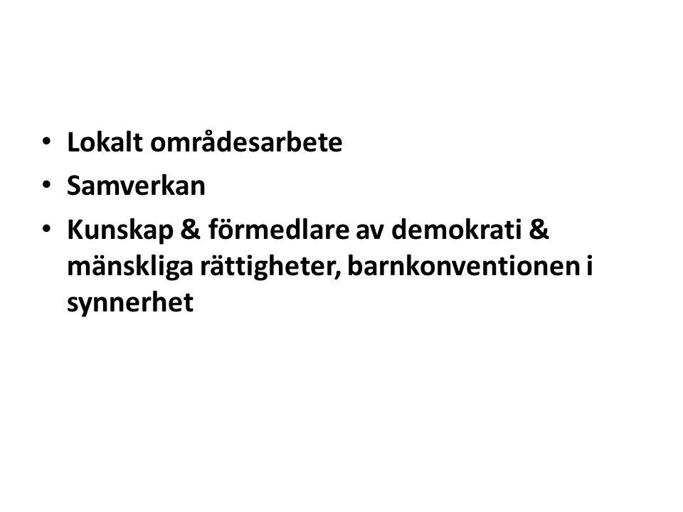 • Lokalt områdesarbete • Samverkan • Kunskap & förmedlare av demokrati & mänskliga rättigheter, barnkonventionen i synnerhet