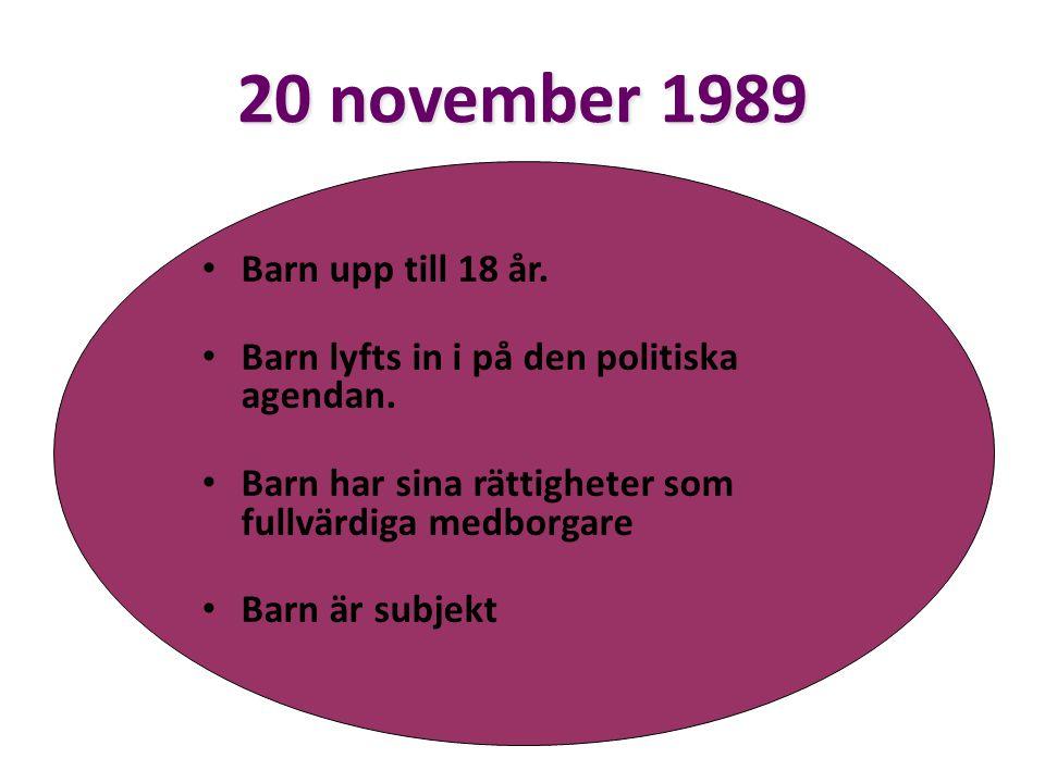 20 november 1989 • Barn upp till 18 år. • Barn lyfts in i på den politiska agendan. • Barn har sina rättigheter som fullvärdiga medborgare • Barn är s