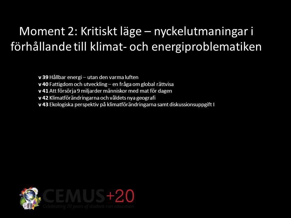 Moment 2: Kritiskt läge – nyckelutmaningar i förhållande till klimat- och energiproblematiken v 39 Hållbar energi – utan den varma luften v 40 Fattigdom och utveckling – en fråga om global rättvisa v 41 Att försörja 9 miljarder människor med mat för dagen v 42 Klimatförändringarna och våldets nya geografi v 43 Ekologiska perspektiv på klimatförändringarna samt diskussionsuppgift I