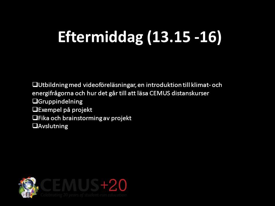 Eftermiddag (13.15 -16)  Utbildning med videoföreläsningar, en introduktion till klimat- och energifrågorna och hur det går till att läsa CEMUS distanskurser  Gruppindelning  Exempel på projekt  Fika och brainstorming av projekt  Avslutning