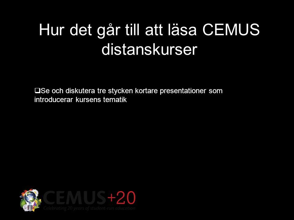 Hur det går till att läsa CEMUS distanskurser  Se och diskutera tre stycken kortare presentationer som introducerar kursens tematik