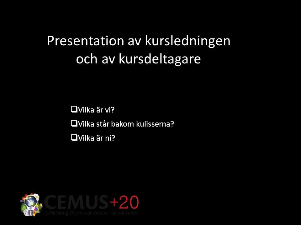 Presentation av kursledningen och av kursdeltagare  Vilka är vi.