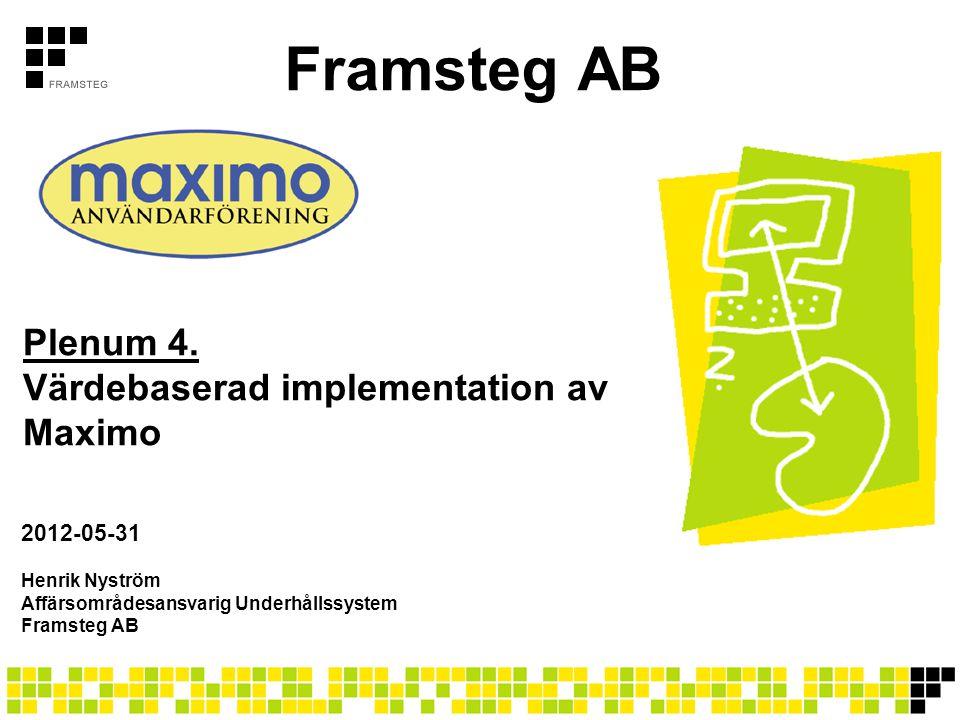 Framsteg AB Henrik Nyström Affärsområdesansvarig Underhållssystem Framsteg AB Plenum 4. Värdebaserad implementation av Maximo 2012-05-31