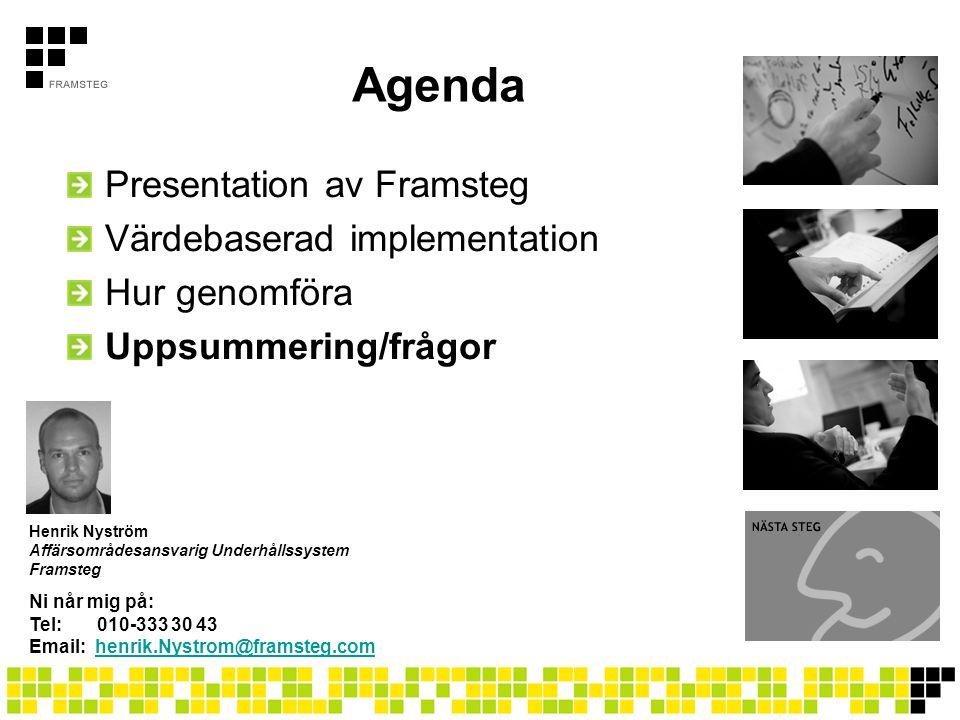 Agenda Presentation av Framsteg Värdebaserad implementation Hur genomföra Uppsummering/frågor Henrik Nyström Affärsområdesansvarig Underhållssystem Fr
