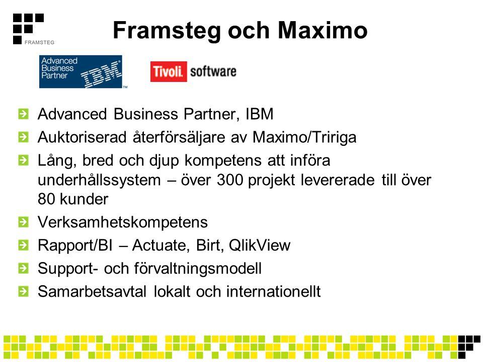 Advanced Business Partner, IBM Auktoriserad återförsäljare av Maximo/Tririga Lång, bred och djup kompetens att införa underhållssystem – över 300 proj