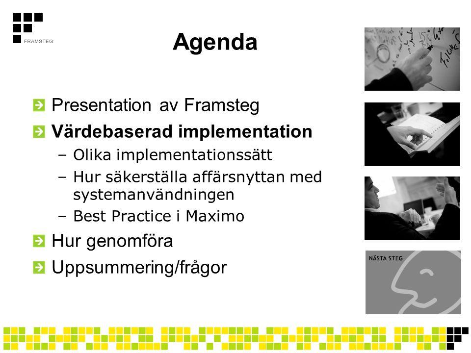 Agenda Presentation av Framsteg Värdebaserad implementation –Olika implementationssätt –Hur säkerställa affärsnyttan med systemanvändningen –Best Prac