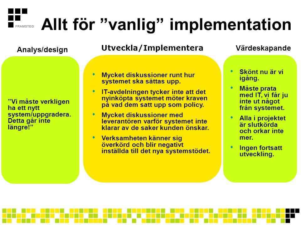 """Allt för """"vanlig"""" implementation Analys/design • Mycket diskussioner runt hur systemet ska sättas upp. • IT-avdelningen tycker inte att det nyinköpta"""
