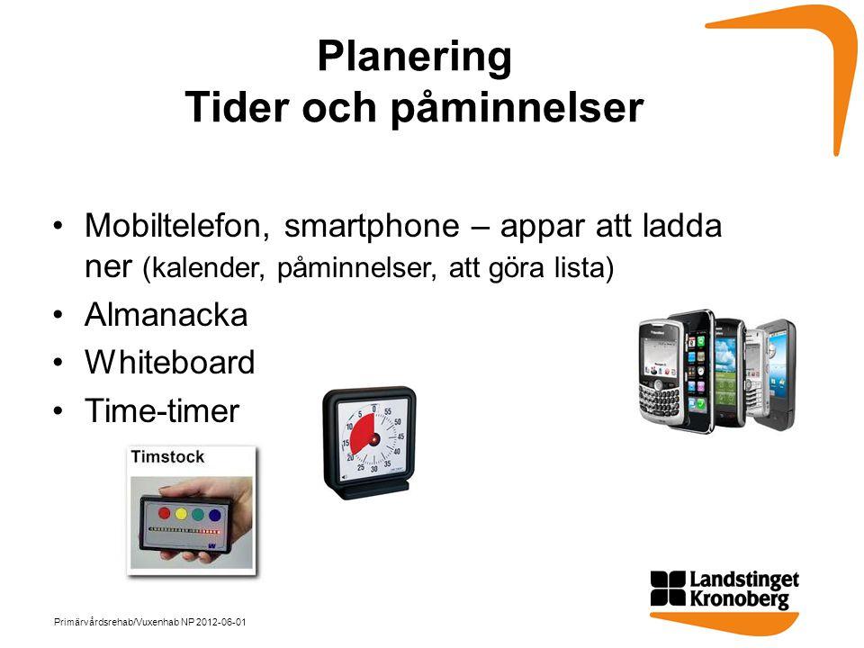 Planering Tider och påminnelser •Mobiltelefon, smartphone – appar att ladda ner (kalender, påminnelser, att göra lista) •Almanacka •Whiteboard •Time-t