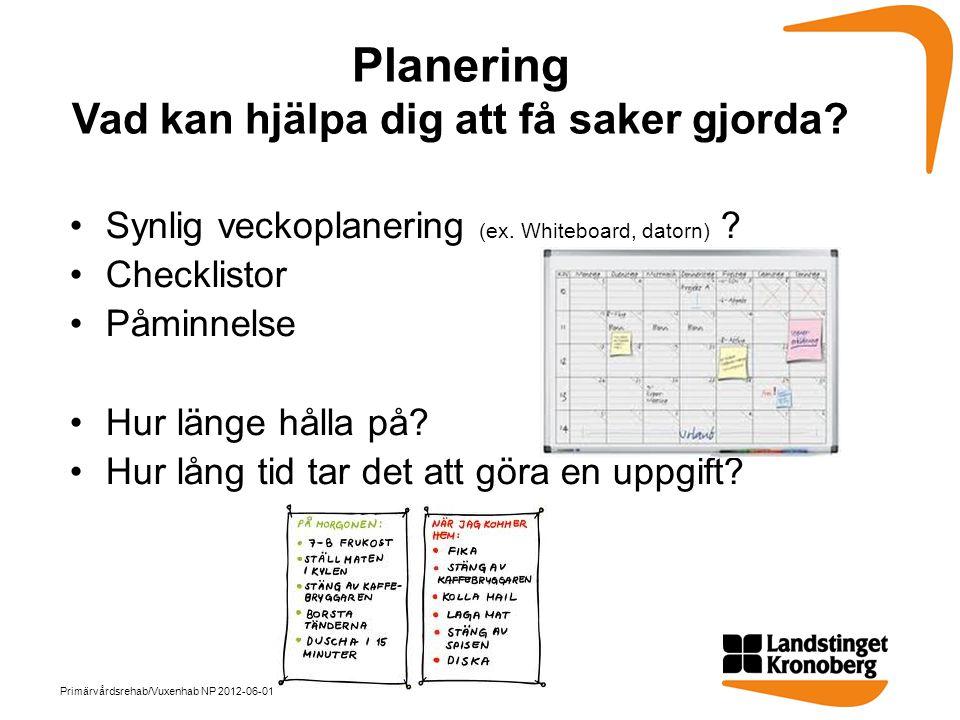 Planering Vad kan hjälpa dig att få saker gjorda? •Synlig veckoplanering (ex. Whiteboard, datorn) ? •Checklistor •Påminnelse •Hur länge hålla på? •Hur
