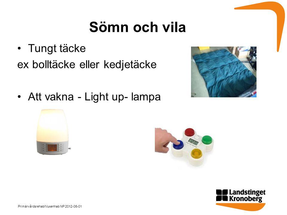 Sömn och vila •Tungt täcke ex bolltäcke eller kedjetäcke •Att vakna - Light up- lampa Primärvårdsrehab/Vuxenhab NP 2012-06-01