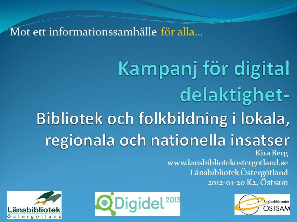 Kira Berg www.lansbibliotekostergotland.se Länsbibliotek Östergötland 2012-01-20 K2, Östsam Mot ett informationssamhälle för alla…