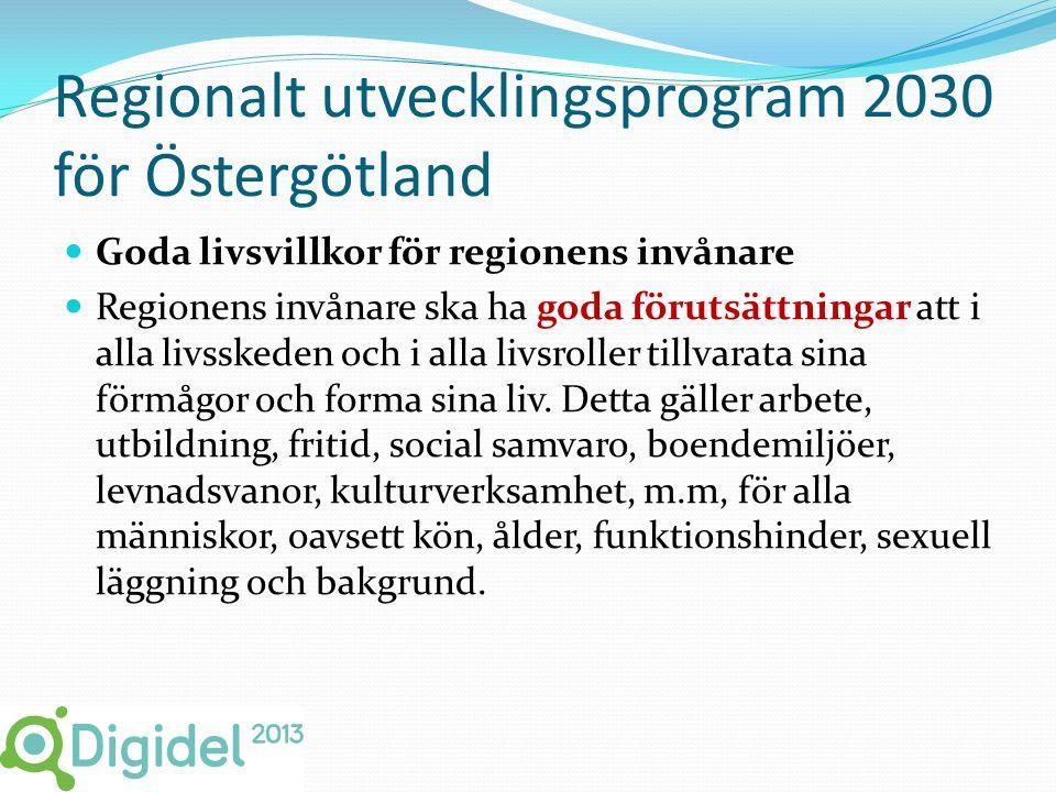Regionalt utvecklingsprogram 2030 för Östergötland  Goda livsvillkor för regionens invånare  Regionens invånare ska ha goda förutsättningar att i alla livsskeden och i alla livsroller tillvarata sina förmågor och forma sina liv.