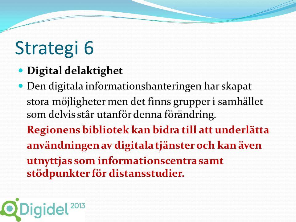 Strategi 6  Digital delaktighet  Den digitala informationshanteringen har skapat stora möjligheter men det finns grupper i samhället som delvis står