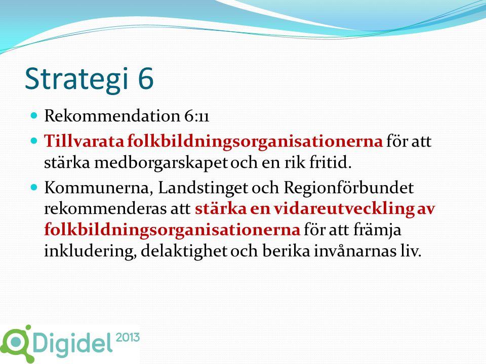 Strategi 6  Rekommendation 6:11  Tillvarata folkbildningsorganisationerna för att stärka medborgarskapet och en rik fritid.