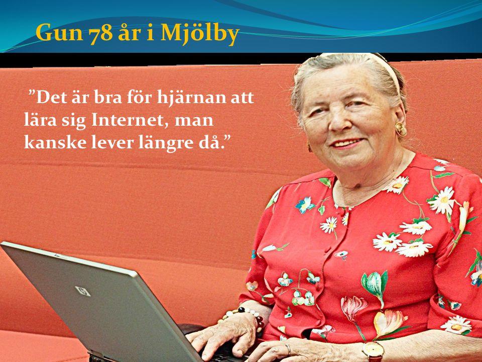 Det är bra för hjärnan att lära sig Internet, man kanske lever längre då. Gun 78 år i Mjölby