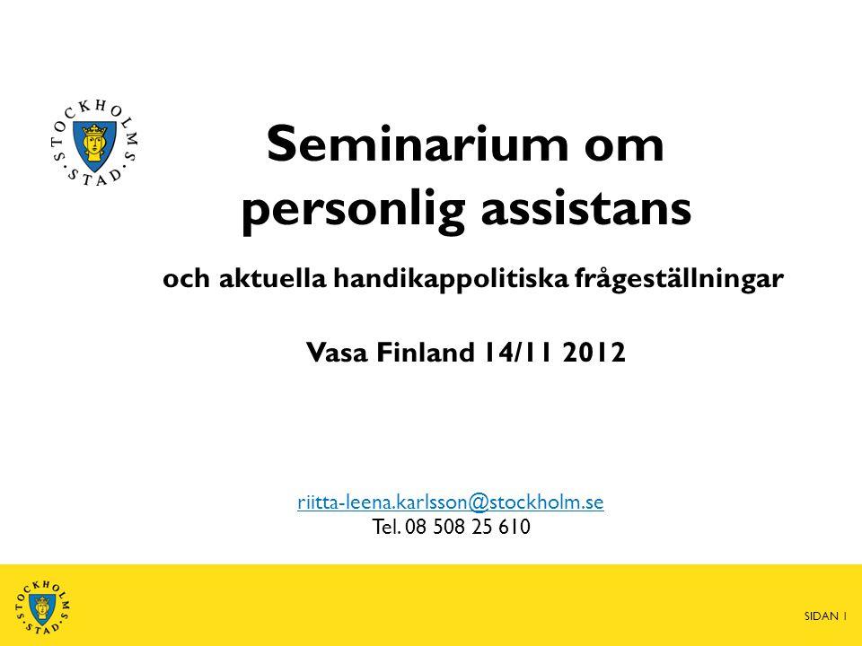 riitta-leena.karlsson@stockholm.se Tel. 08 508 25 610 Seminarium om personlig assistans och aktuella handikappolitiska frågeställningar Vasa Finland 1