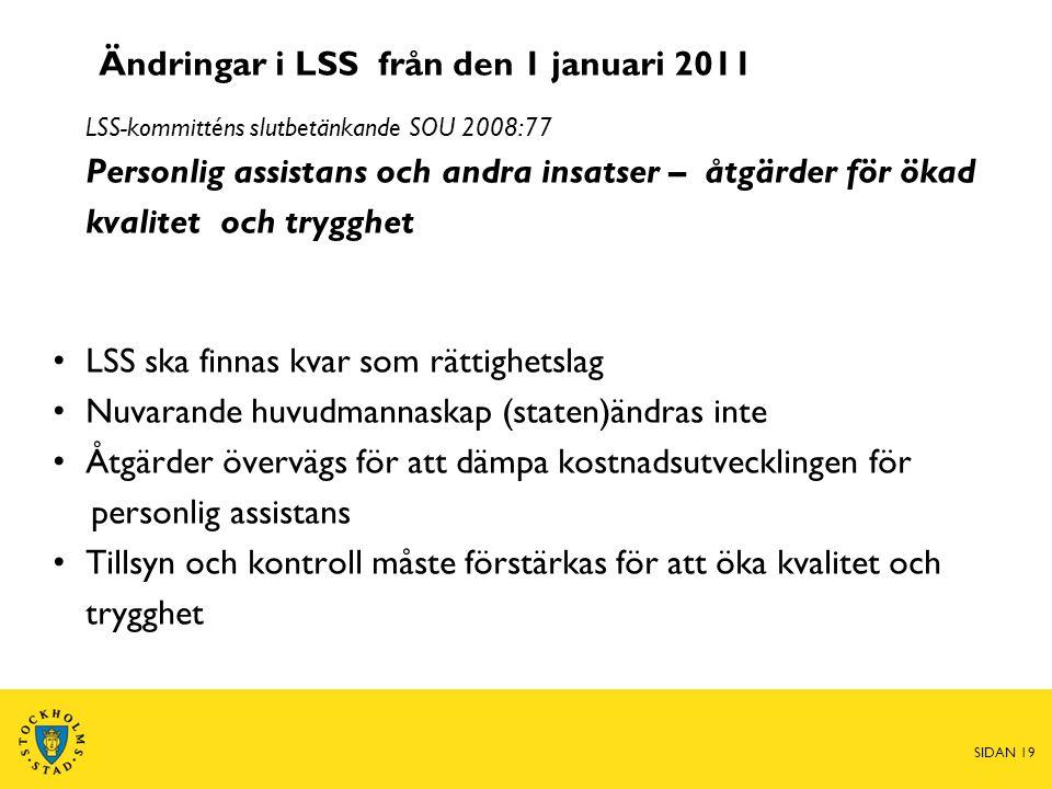 Ändringar i LSS från den 1 januari 2011 LSS-kommitténs slutbetänkande SOU 2008:77 Personlig assistans och andra insatser – åtgärder för ökad kvalitet