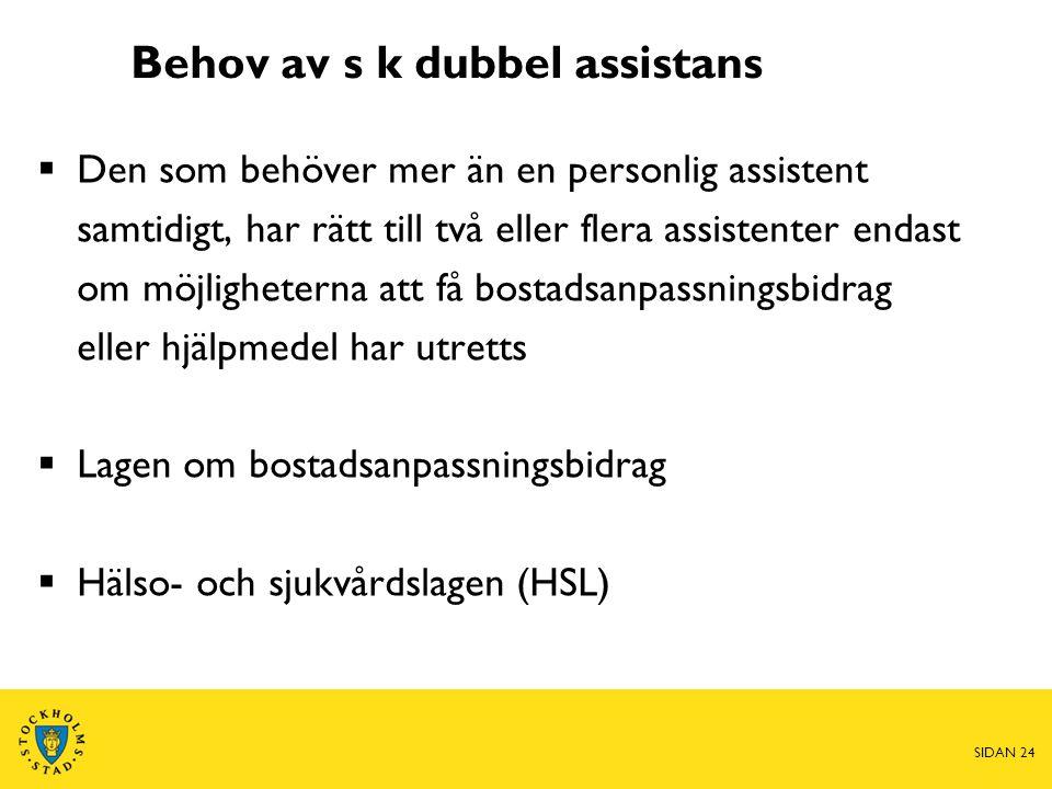 Behov av s k dubbel assistans  Den som behöver mer än en personlig assistent samtidigt, har rätt till två eller flera assistenter endast om möjlighet