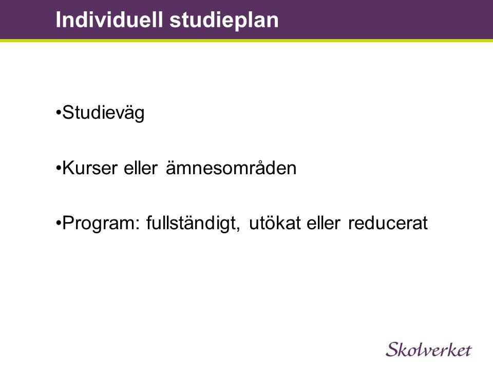 •Studieväg •Kurser eller ämnesområden •Program: fullständigt, utökat eller reducerat Individuell studieplan
