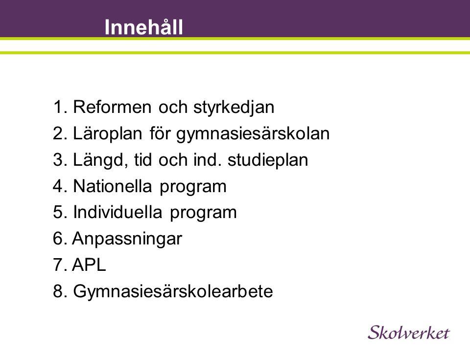 Innehåll 1. Reformen och styrkedjan 2. Läroplan för gymnasiesärskolan 3. Längd, tid och ind. studieplan 4. Nationella program 5. Individuella program