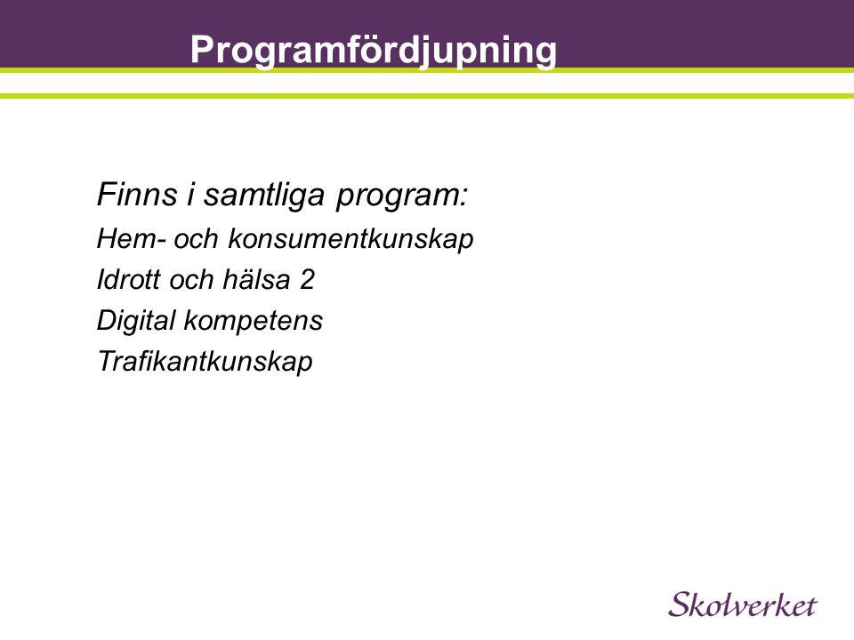Programfördjupning Finns i samtliga program: Hem- och konsumentkunskap Idrott och hälsa 2 Digital kompetens Trafikantkunskap