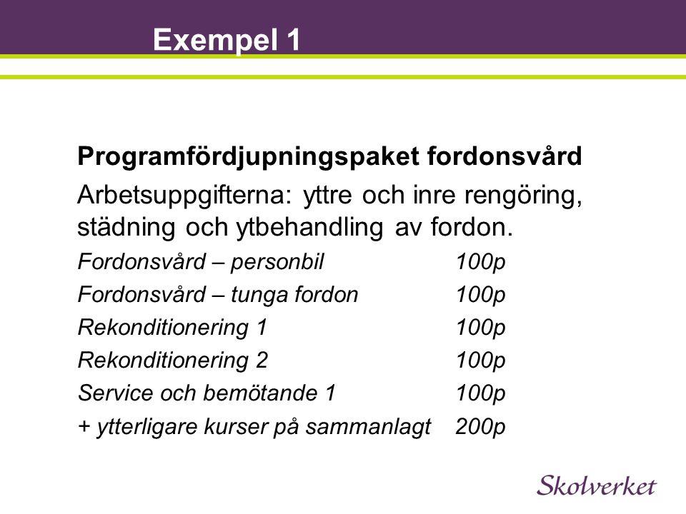 Exempel 1 Programfördjupningspaket fordonsvård Arbetsuppgifterna: yttre och inre rengöring, städning och ytbehandling av fordon. Fordonsvård – personb