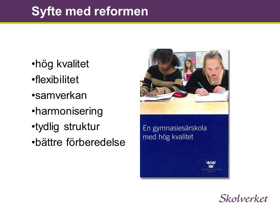 •hög kvalitet •flexibilitet •samverkan •harmonisering •tydlig struktur •bättre förberedelse Syfte med reformen