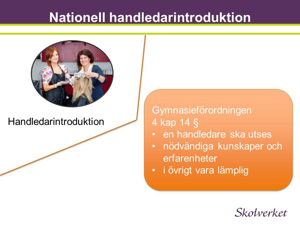 Nationell handledarintroduktion Handledarintroduktion Gymnasieförordningen 4 kap 14 § •en handledare ska utses •nödvändiga kunskaper och erfarenheter